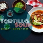 Tortilla Soup with Chiles + Charred Corn